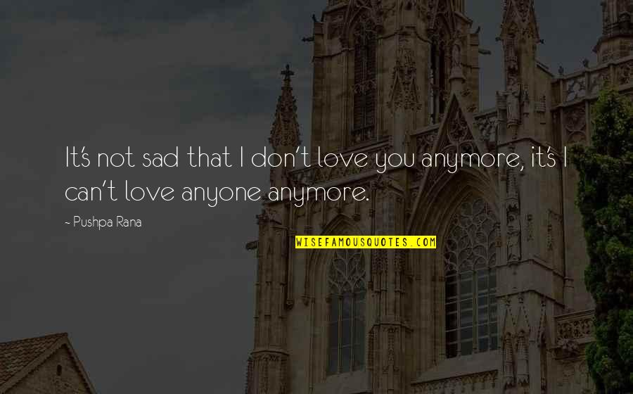 Sad Love Deep Quotes By Pushpa Rana: It's not sad that I don't love you