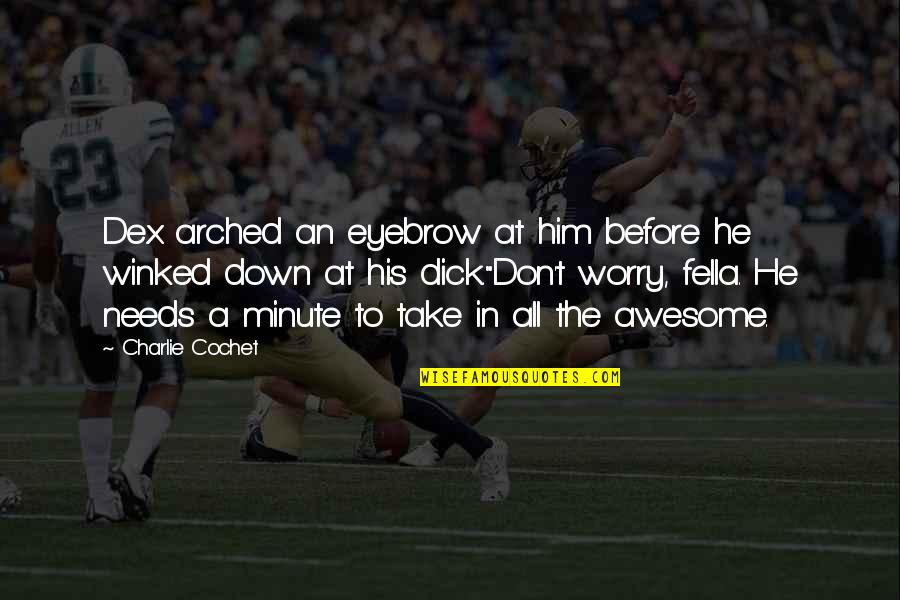 Sad Man In Love Quotes By Charlie Cochet: Dex arched an eyebrow at him before he