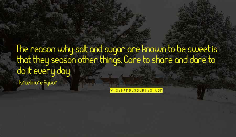 Sad Man In Love Quotes By Israelmore Ayivor: The reason why salt and sugar are known
