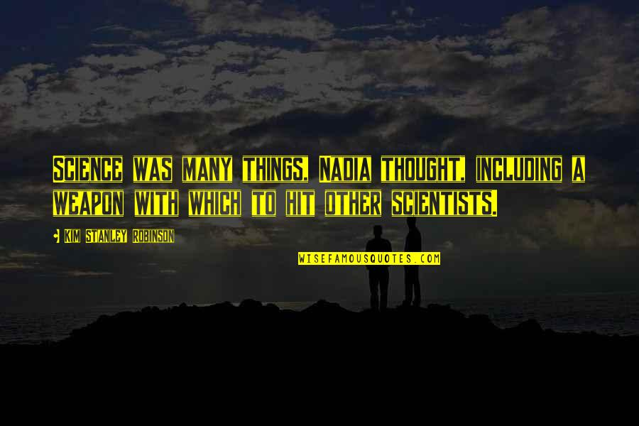 Sad Man In Love Quotes By Kim Stanley Robinson: Science was many things, Nadia thought, including a