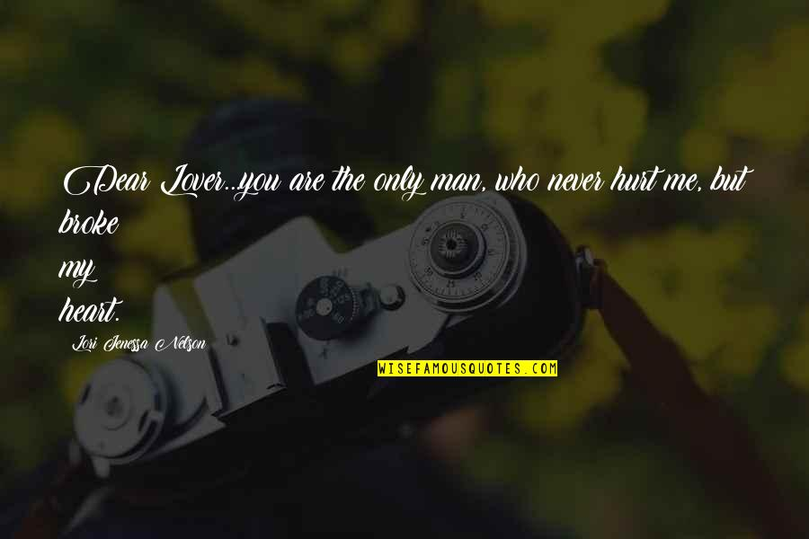 Sad Man In Love Quotes By Lori Jenessa Nelson: Dear Lover...you are the only man, who never