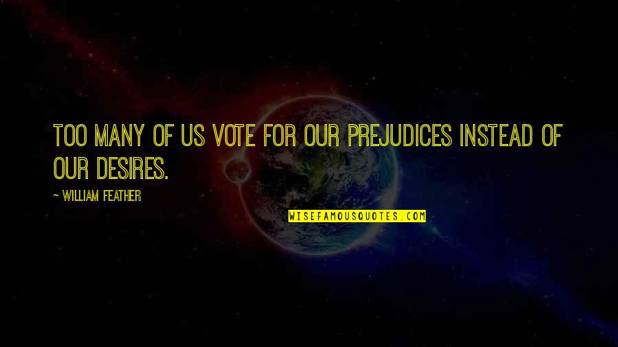 Sad Man In Love Quotes By William Feather: Too many of us vote for our prejudices