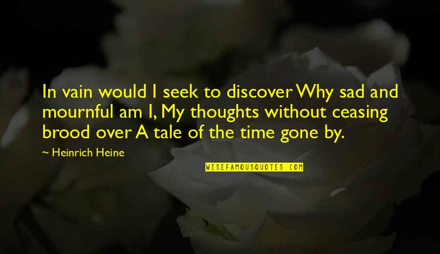 Sad Mournful Quotes By Heinrich Heine: In vain would I seek to discover Why