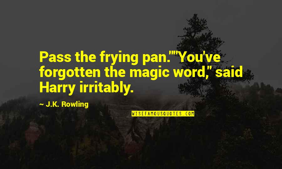 "Sad Mournful Quotes By J.K. Rowling: Pass the frying pan.""""You've forgotten the magic word,"""