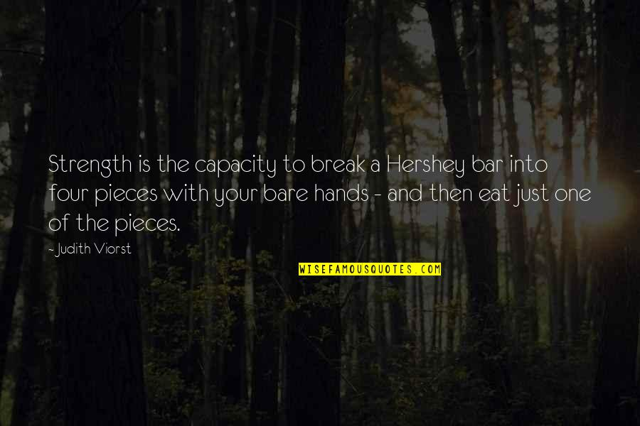 Sad Mournful Quotes By Judith Viorst: Strength is the capacity to break a Hershey