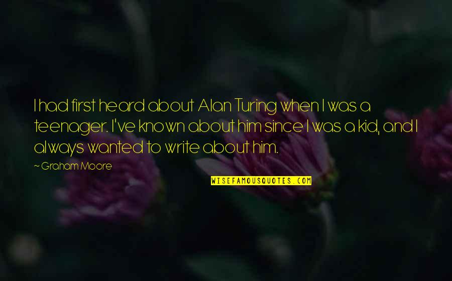 Sad Photos With Quotes By Graham Moore: I had first heard about Alan Turing when