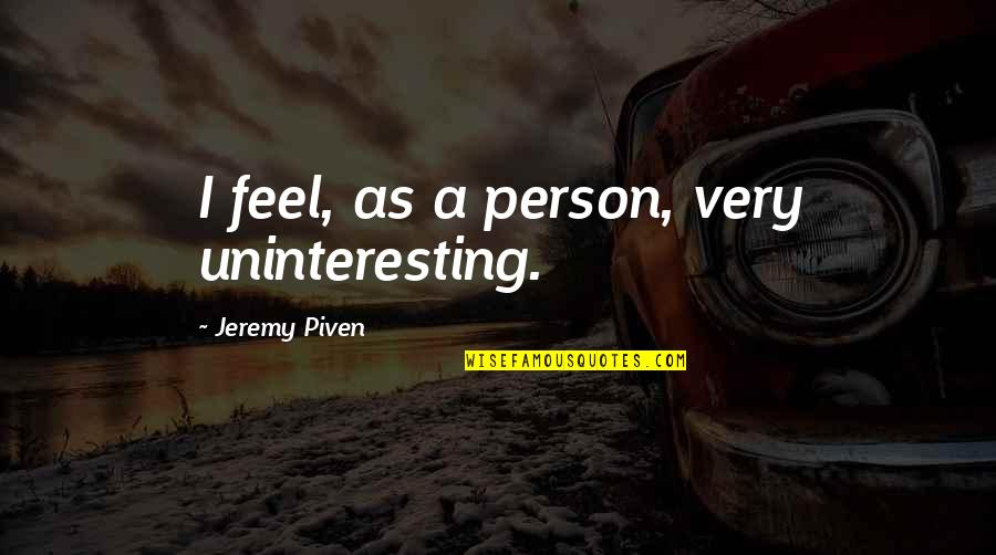 Sad Photos With Quotes By Jeremy Piven: I feel, as a person, very uninteresting.
