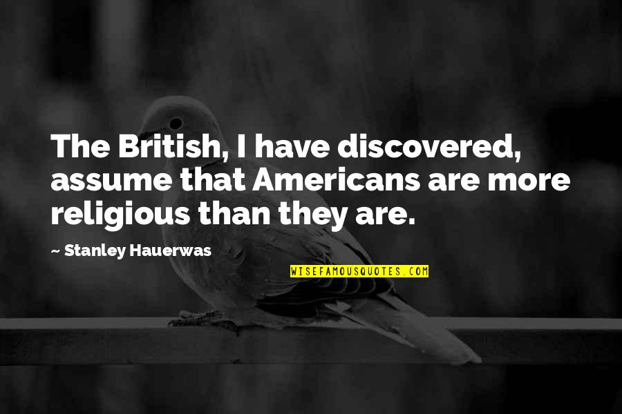 Sad Photos With Quotes By Stanley Hauerwas: The British, I have discovered, assume that Americans