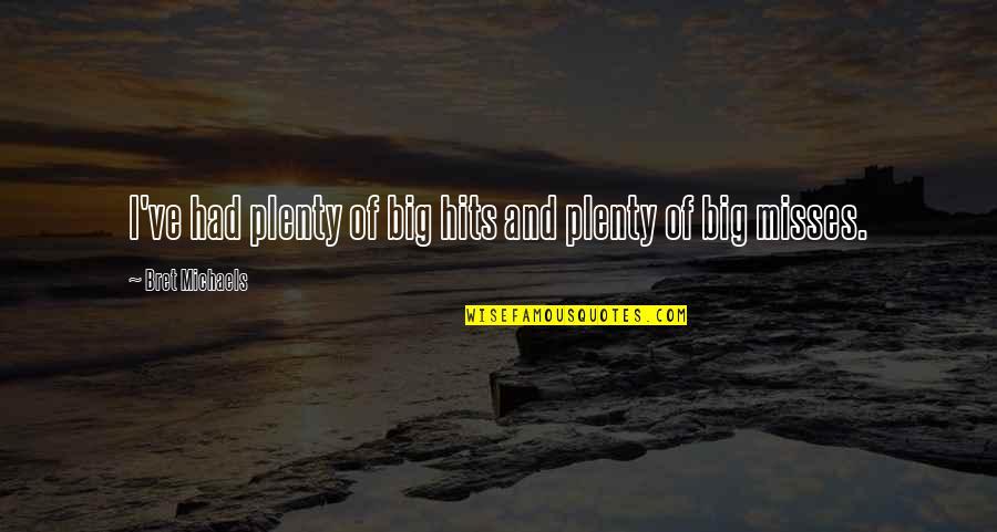 Sad Rap Lyric Quotes By Bret Michaels: I've had plenty of big hits and plenty