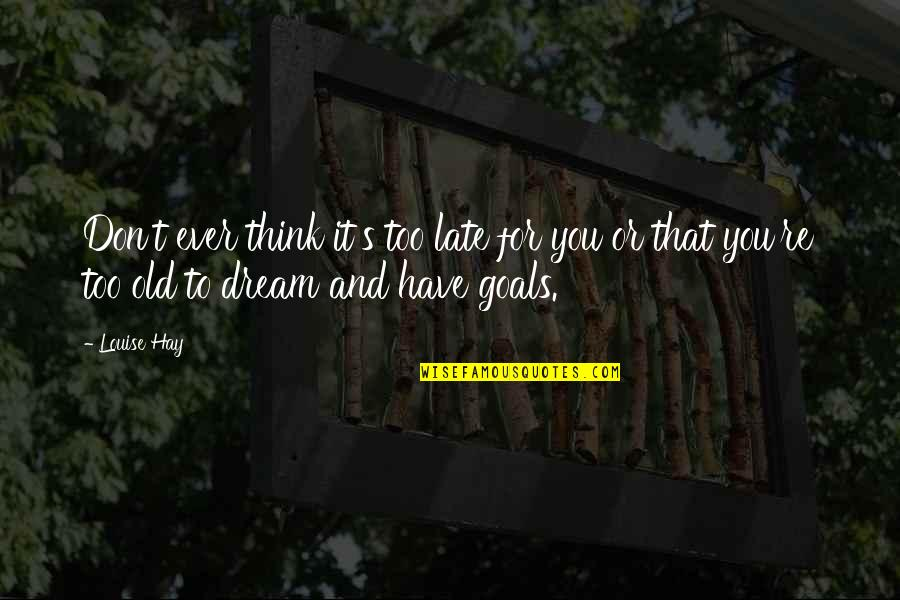 Sad Rap Lyric Quotes By Louise Hay: Don't ever think it's too late for you
