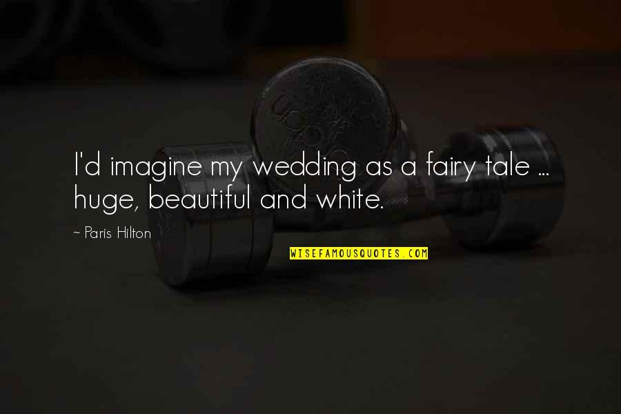 Sad Rap Lyric Quotes By Paris Hilton: I'd imagine my wedding as a fairy tale