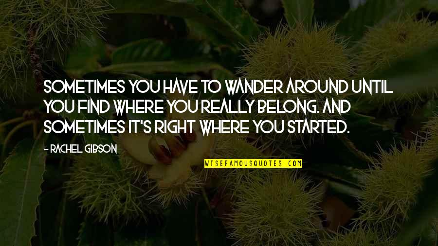 Sad Rap Lyric Quotes By Rachel Gibson: Sometimes you have to wander around until you