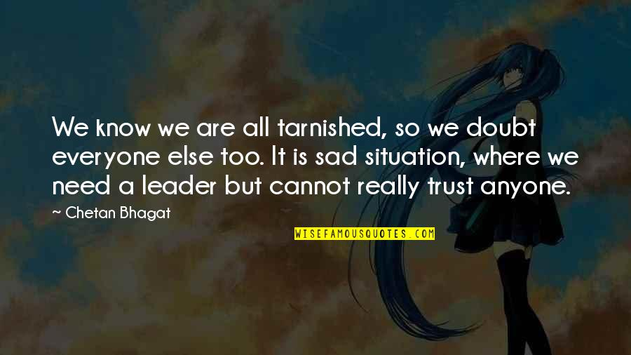 Sad Situation Quotes By Chetan Bhagat: We know we are all tarnished, so we