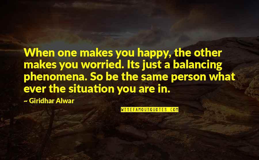 Sad Situation Quotes By Giridhar Alwar: When one makes you happy, the other makes