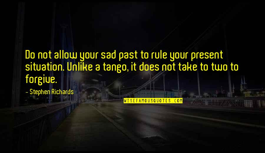 Sad Situation Quotes By Stephen Richards: Do not allow your sad past to rule