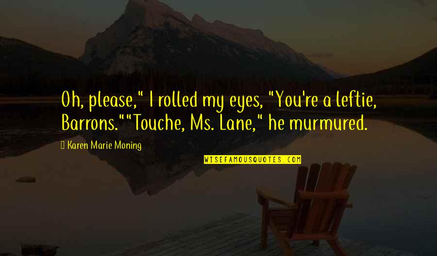 "Sad Taglish Quotes By Karen Marie Moning: Oh, please,"" I rolled my eyes, ""You're a"
