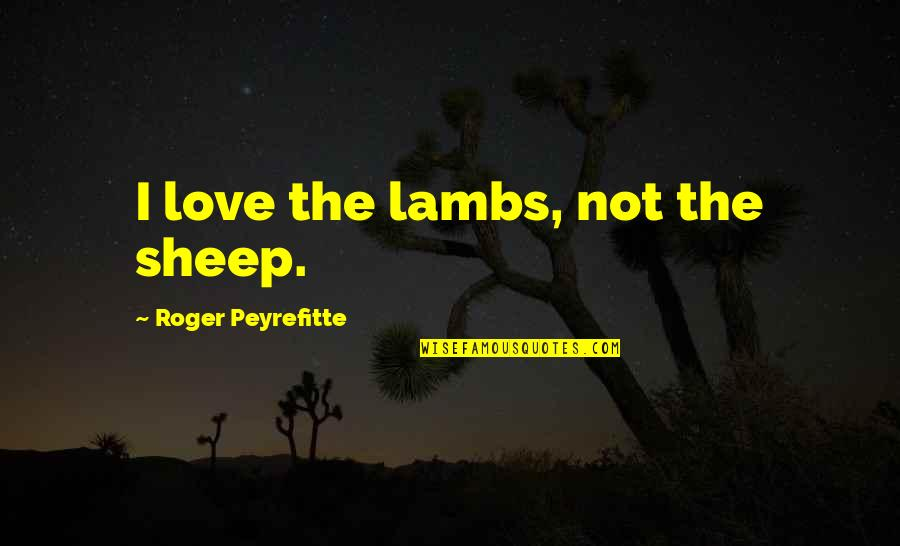 Sad Taglish Quotes By Roger Peyrefitte: I love the lambs, not the sheep.