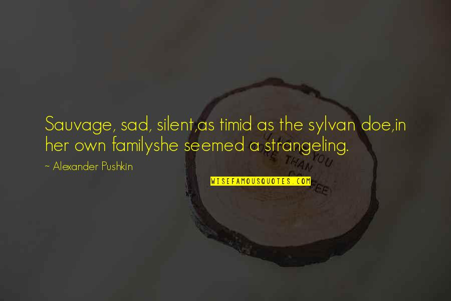 Sad Without Her Quotes By Alexander Pushkin: Sauvage, sad, silent,as timid as the sylvan doe,in