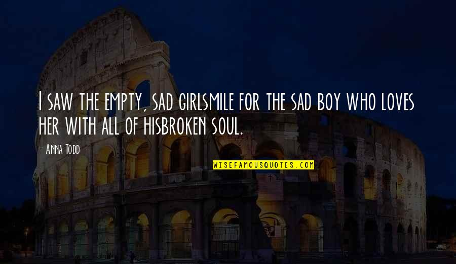 Sad Without Her Quotes By Anna Todd: I saw the empty, sad girlsmile for the
