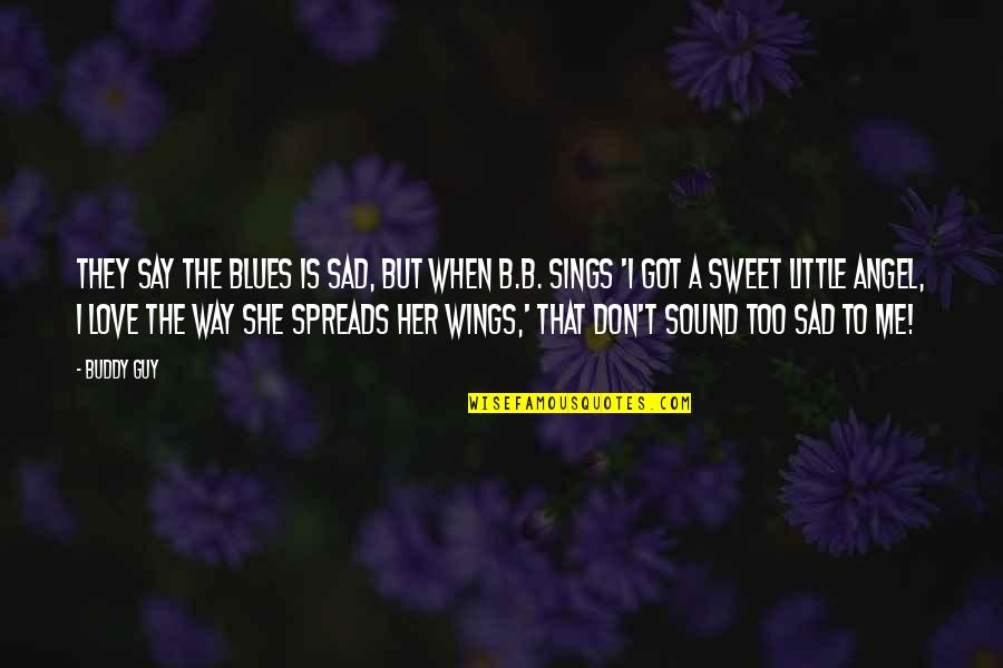 Sad Without Her Quotes By Buddy Guy: They say the blues is sad, but when