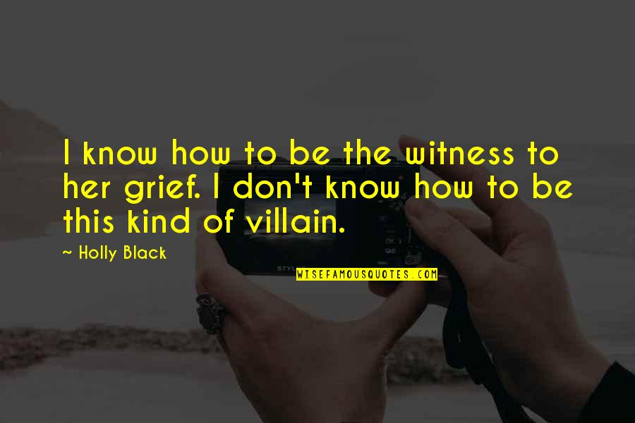 Sad Without Her Quotes By Holly Black: I know how to be the witness to