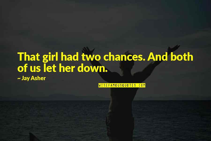 Sad Without Her Quotes By Jay Asher: That girl had two chances. And both of