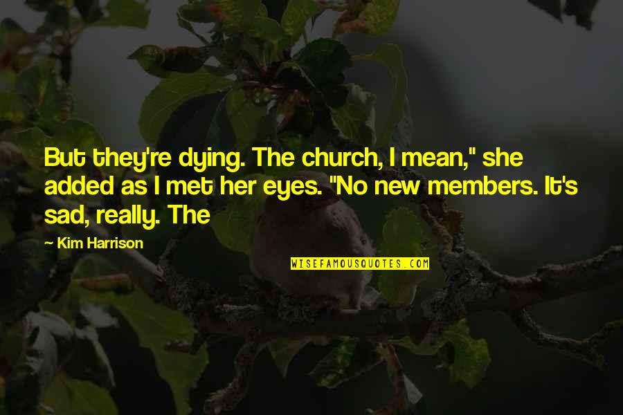 """Sad Without Her Quotes By Kim Harrison: But they're dying. The church, I mean,"""" she"""
