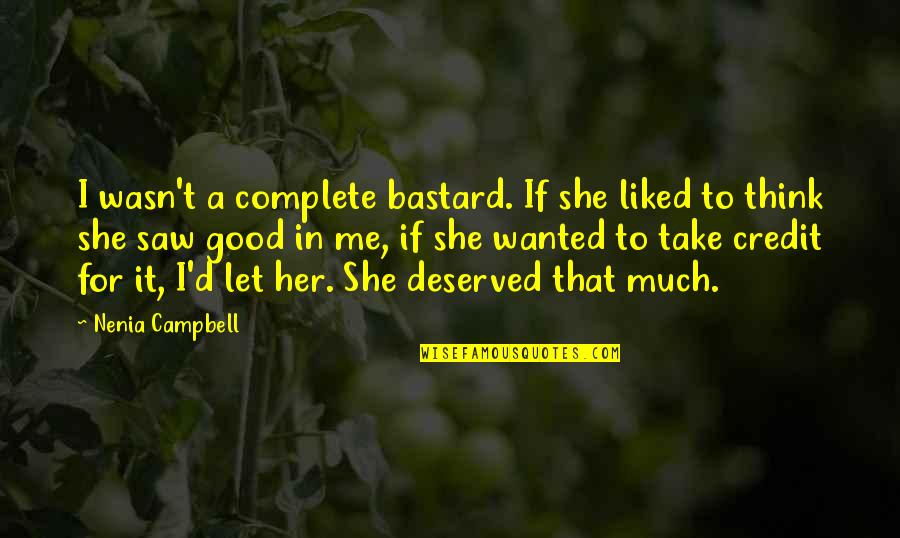 Sad Without Her Quotes By Nenia Campbell: I wasn't a complete bastard. If she liked