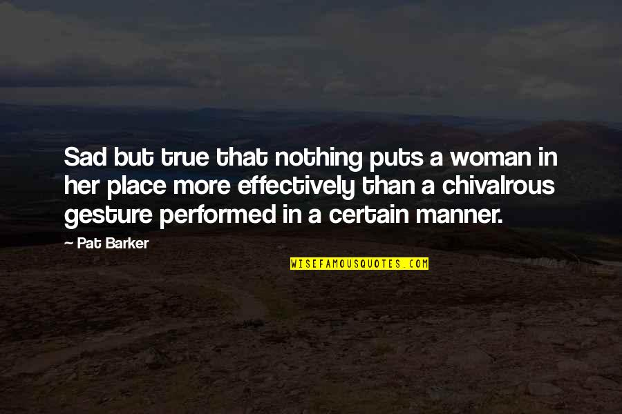 Sad Without Her Quotes By Pat Barker: Sad but true that nothing puts a woman