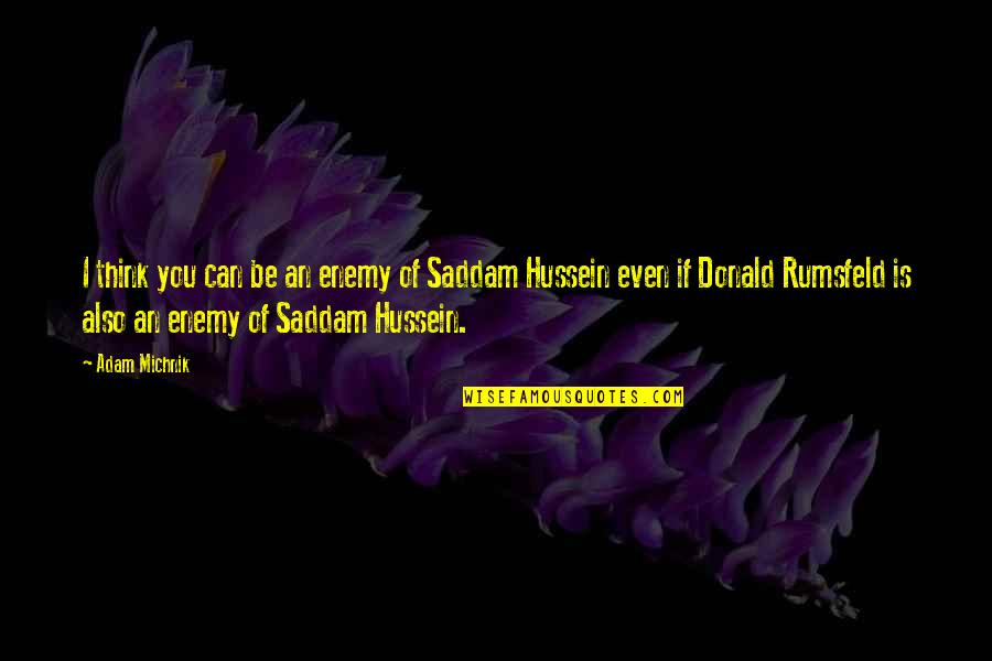 Saddam Quotes By Adam Michnik: I think you can be an enemy of