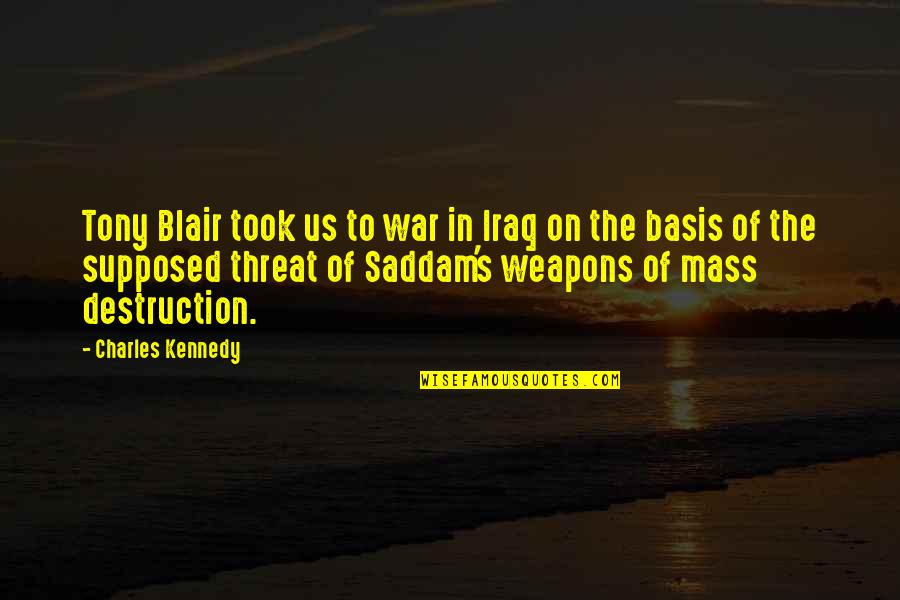 Saddam Quotes By Charles Kennedy: Tony Blair took us to war in Iraq