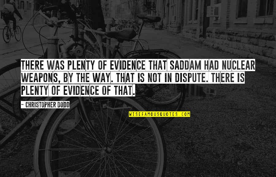 Saddam Quotes By Christopher Dodd: There was plenty of evidence that Saddam had