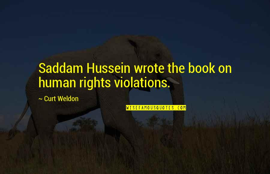 Saddam Quotes By Curt Weldon: Saddam Hussein wrote the book on human rights