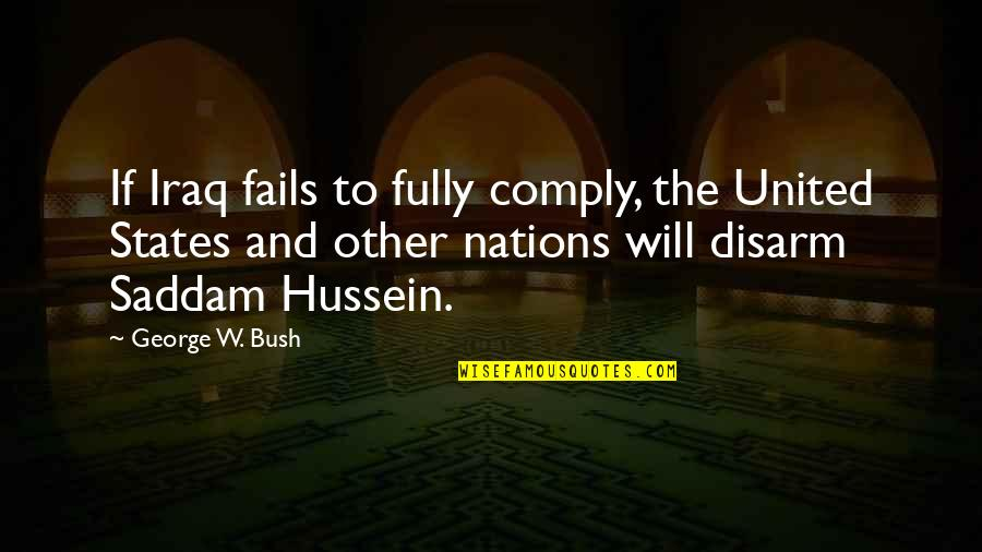 Saddam Quotes By George W. Bush: If Iraq fails to fully comply, the United