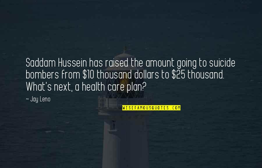Saddam Quotes By Jay Leno: Saddam Hussein has raised the amount going to