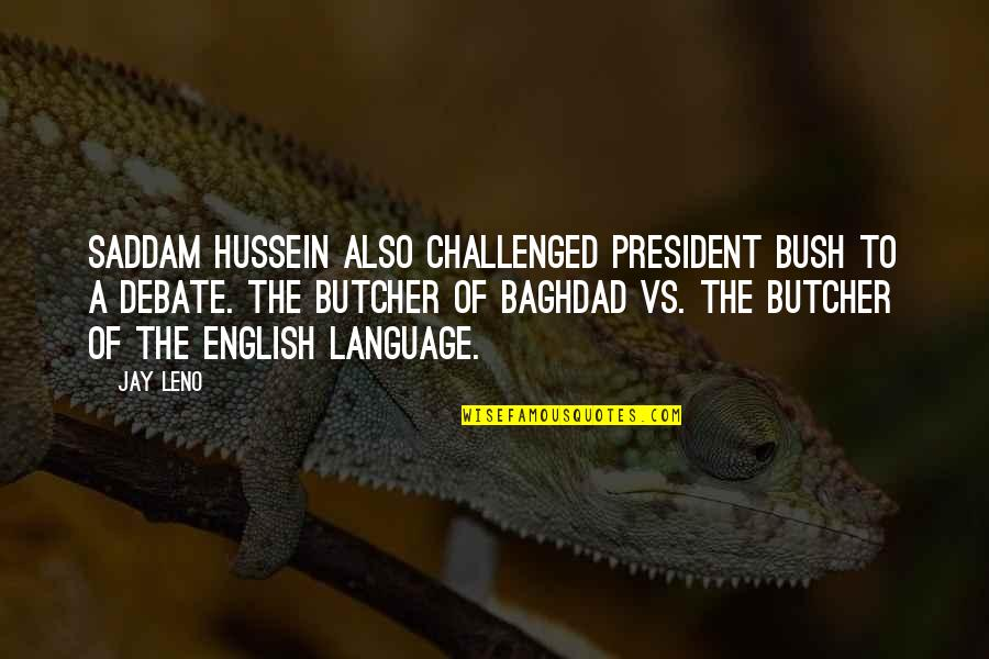 Saddam Quotes By Jay Leno: Saddam Hussein also challenged President Bush to a