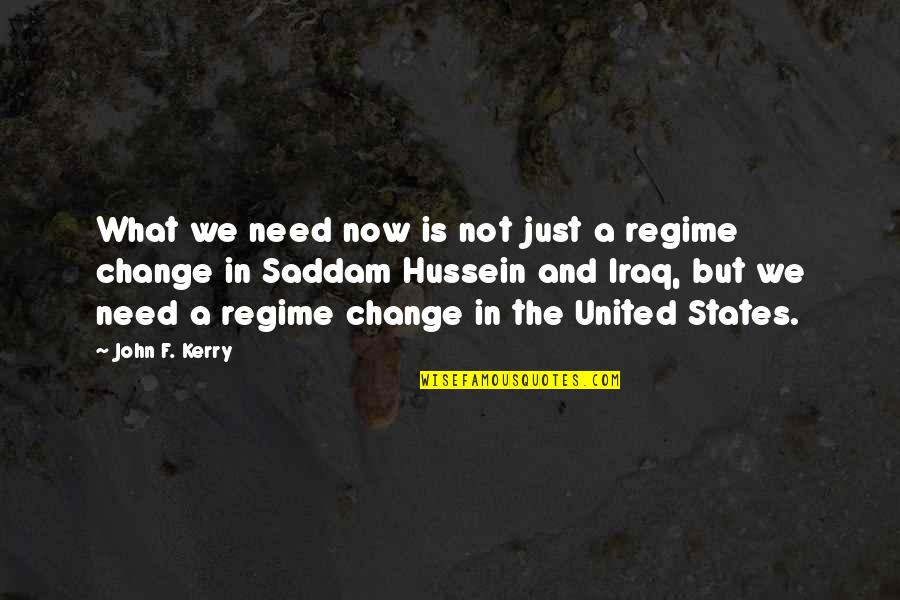 Saddam Quotes By John F. Kerry: What we need now is not just a