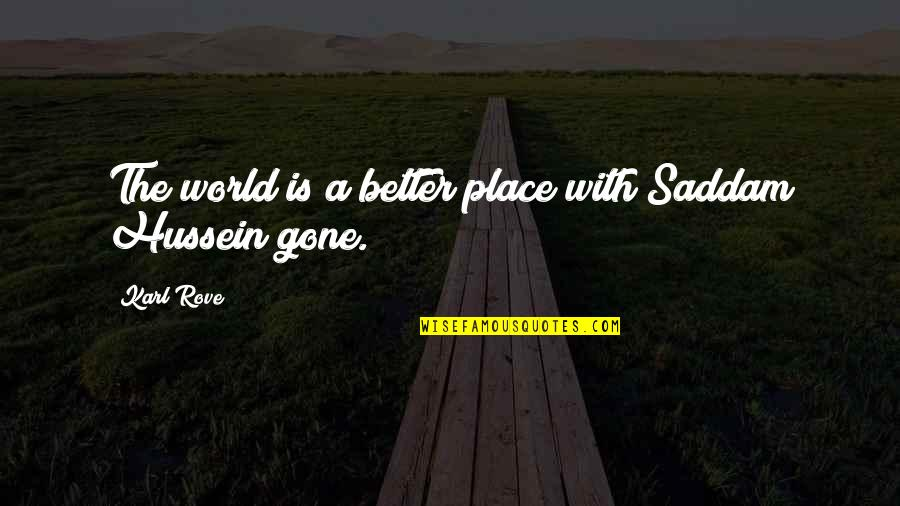 Saddam Quotes By Karl Rove: The world is a better place with Saddam