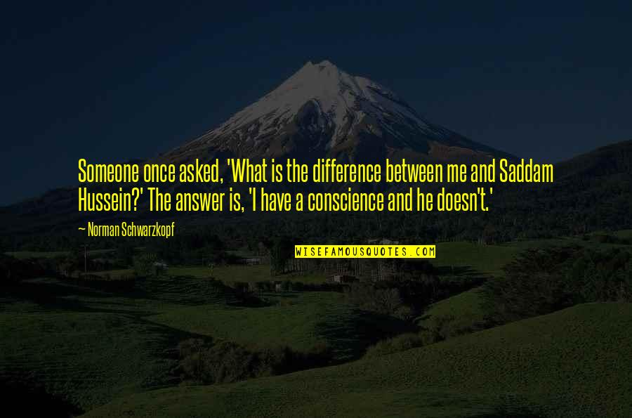Saddam Quotes By Norman Schwarzkopf: Someone once asked, 'What is the difference between