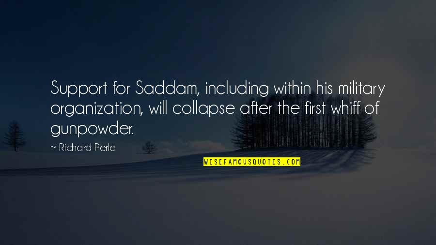Saddam Quotes By Richard Perle: Support for Saddam, including within his military organization,