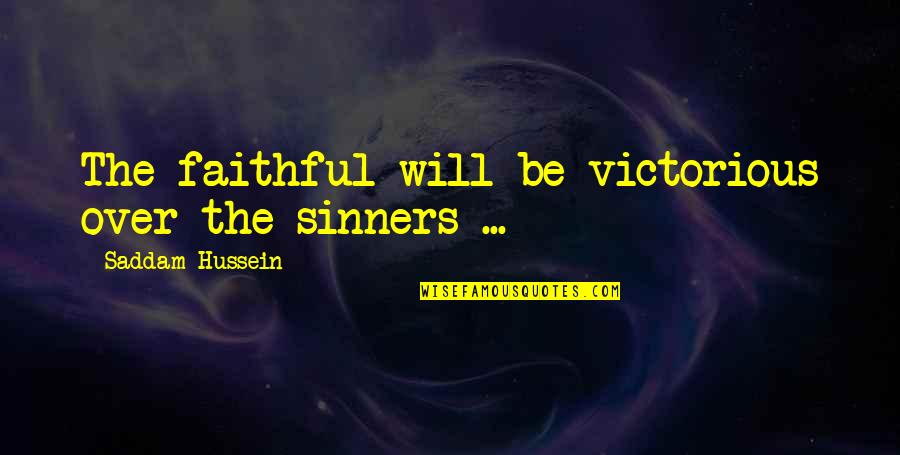 Saddam Quotes By Saddam Hussein: The faithful will be victorious over the sinners