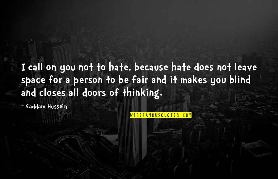 Saddam Quotes By Saddam Hussein: I call on you not to hate, because