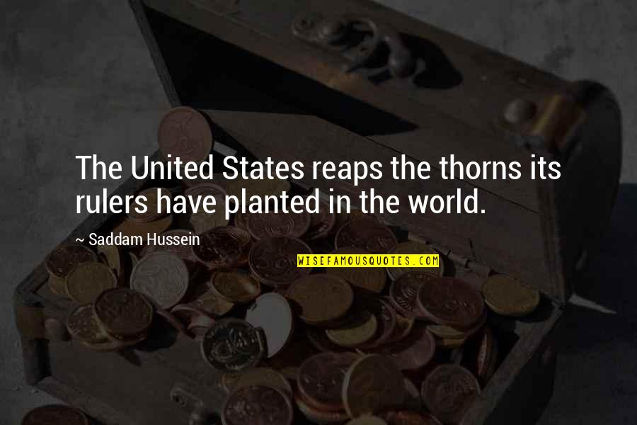Saddam Quotes By Saddam Hussein: The United States reaps the thorns its rulers