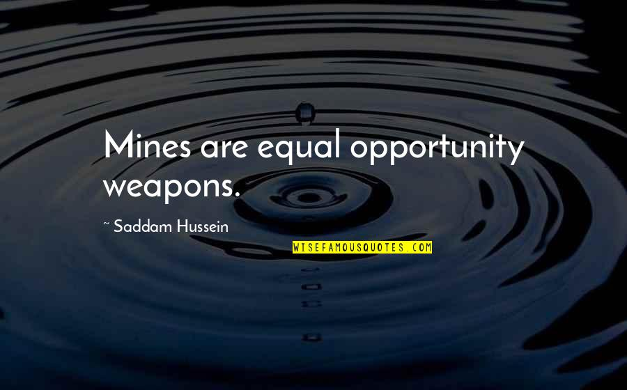 Saddam Quotes By Saddam Hussein: Mines are equal opportunity weapons.