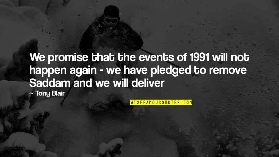 Saddam Quotes By Tony Blair: We promise that the events of 1991 will