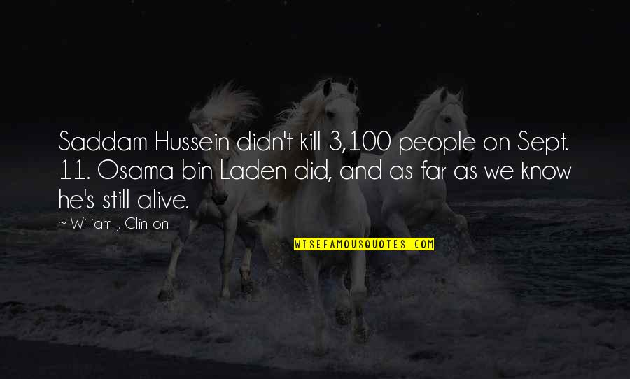 Saddam Quotes By William J. Clinton: Saddam Hussein didn't kill 3,100 people on Sept.
