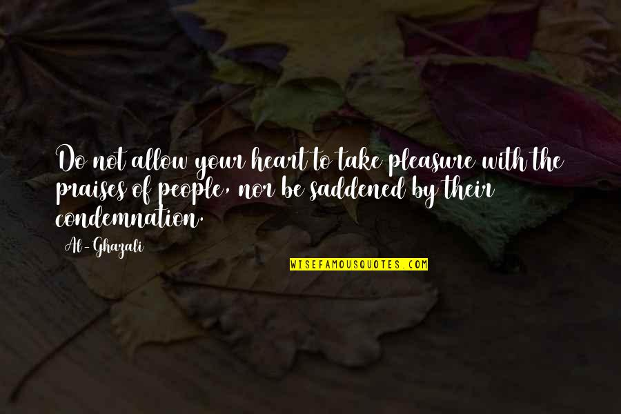 Saddened Quotes By Al-Ghazali: Do not allow your heart to take pleasure