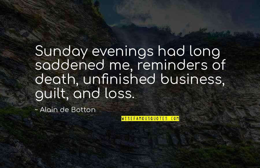 Saddened Quotes By Alain De Botton: Sunday evenings had long saddened me, reminders of