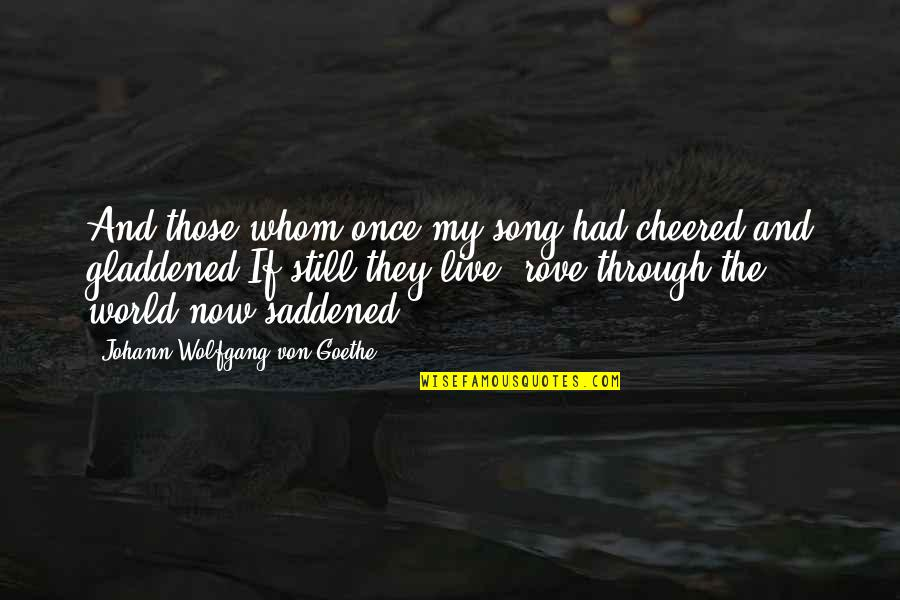 Saddened Quotes By Johann Wolfgang Von Goethe: And those whom once my song had cheered