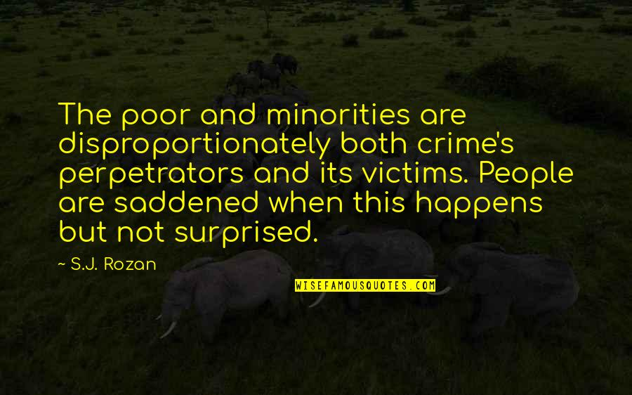 Saddened Quotes By S.J. Rozan: The poor and minorities are disproportionately both crime's